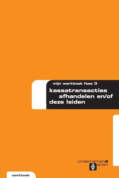 Ondernemendleren voor de Verkoopspecialist Fase 3 Kassatransacties afhandelen en/of deze leiden De opdrachten