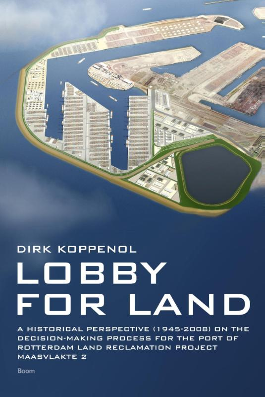 Lobby for land - A historical perspective (1945-2008) on the decision-making process for the Port of Rotterdam land reclamation project Maasvlakte 2