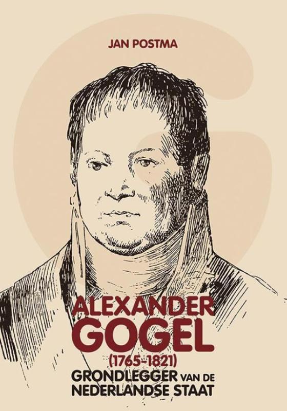 Alexander Gogel (1765-1821). Grondlegger van de Nederlandse staat