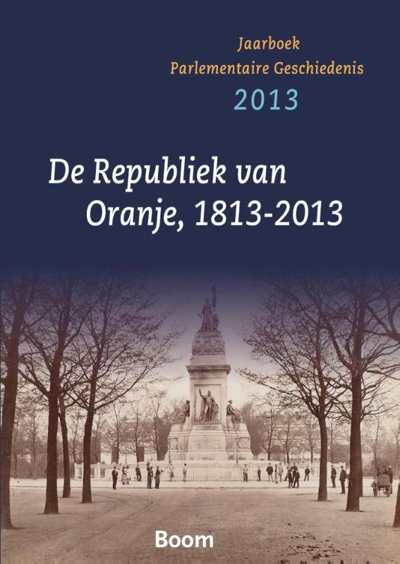 De Republiek van Oranje, 1813-2013 - Jaarboek Parlementaire Geschiedenis 2013