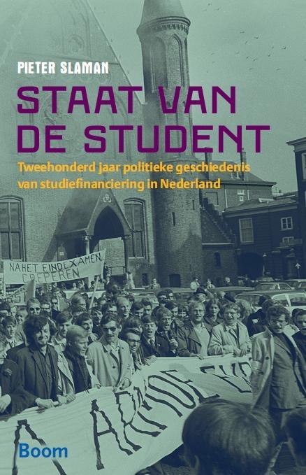 Staat van de student - Tweehonderd jaar politieke geschiedenis van studiefinanciering in Nederland